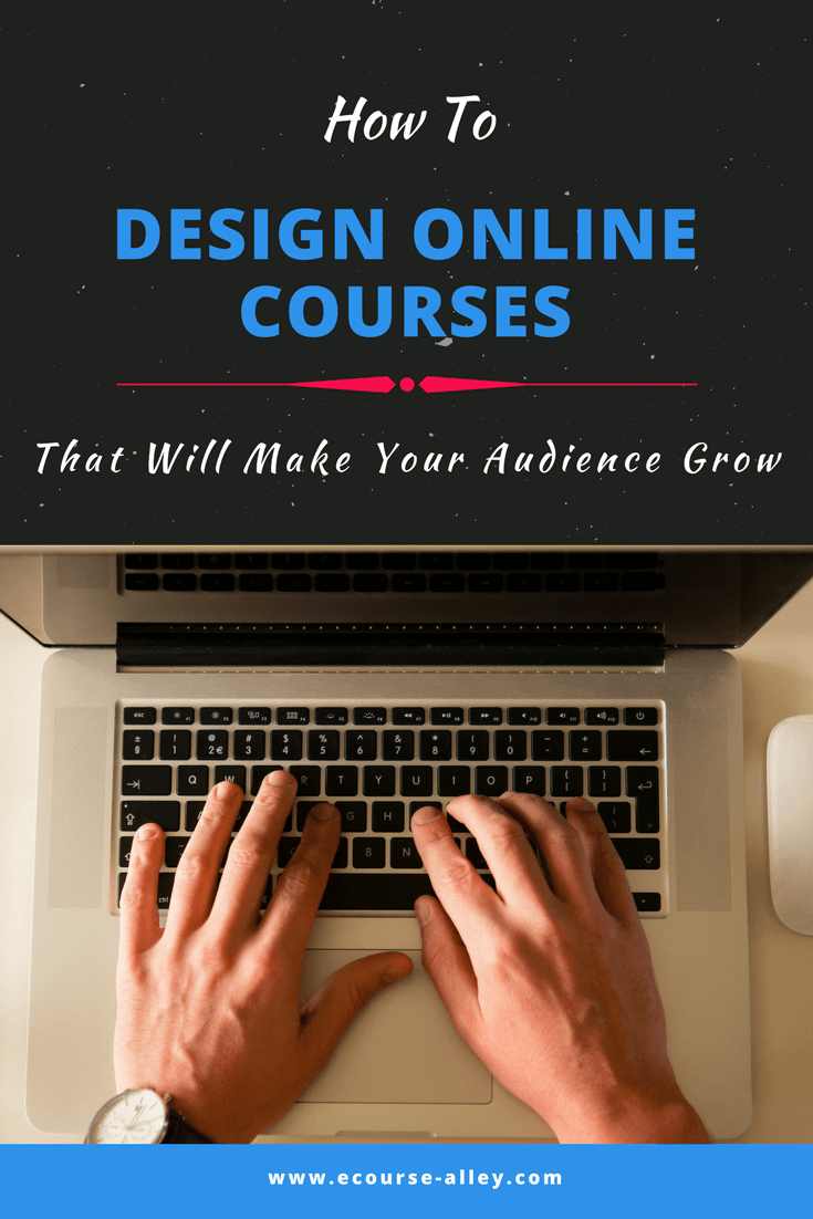 How To Design Online Courses That Will Make Your Audience Grow