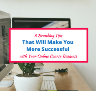 6 Branding Tips That Will Make You More Successful with Your Online Course Business