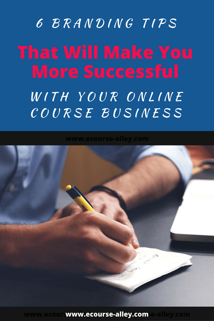 6 Branding Tips That Will Make You More Successful with You Online Course Business