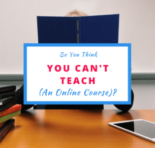 So You Think You Can't Teach (An Online Course)?