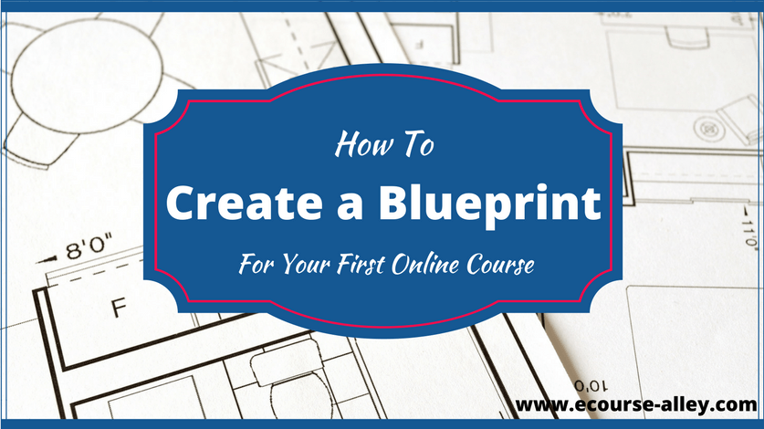 How to create a blueprint for your first online course e for Making blueprints online