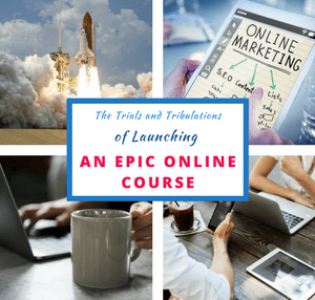 The Trials and Tribulations of Launching an Epic Online Course