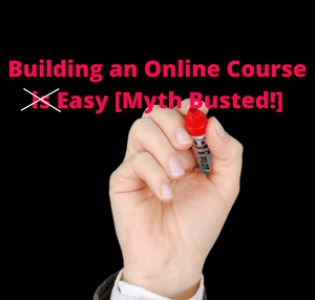 Building an Online Course is Easy [Myth Busted!]