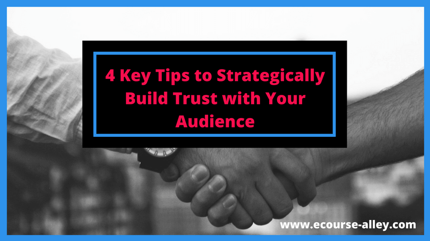 4 Key Tips to Strategically Build Trust with Your Audience