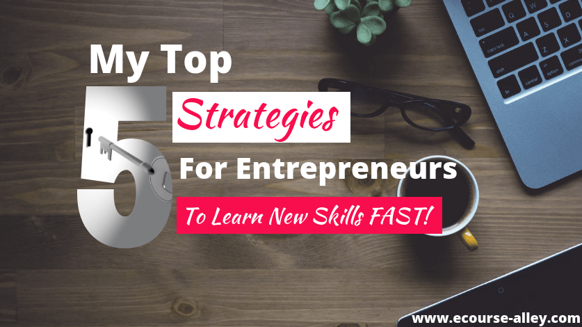 My Top 5 Strategies for Entrepreneurs to Learn New Skills Fast!