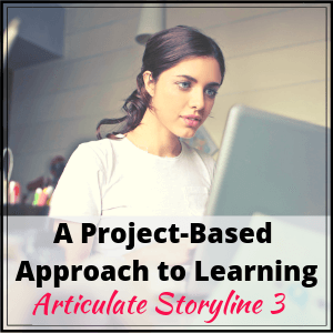 A Project-Based Approach to Learning Articulate Storyline 3