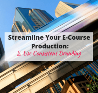 Streamline Your E-Course Production: Use Consistent Branding