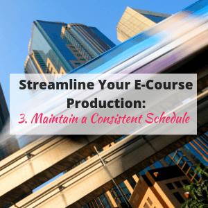 Streamline Your E-Course Production: Maintain a Consistent Schedule