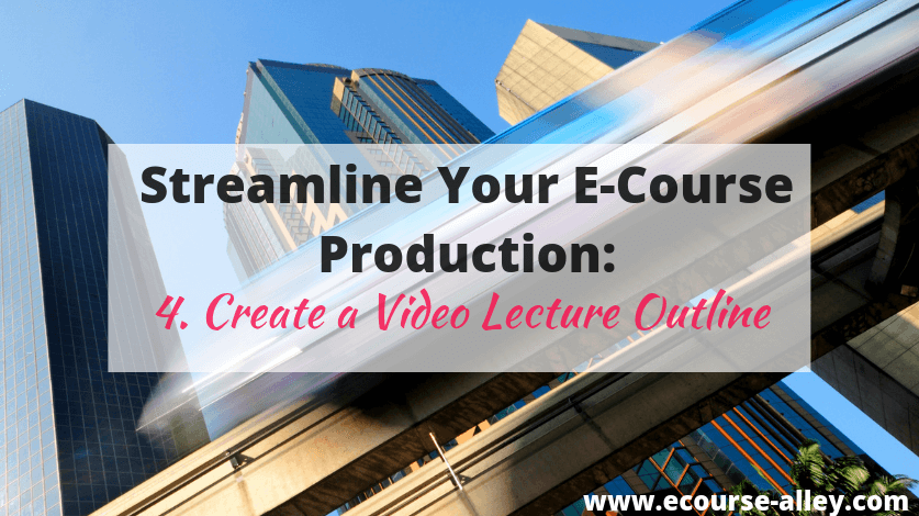 Streamline Your E-Course Production: Create a Video Lecture Outline