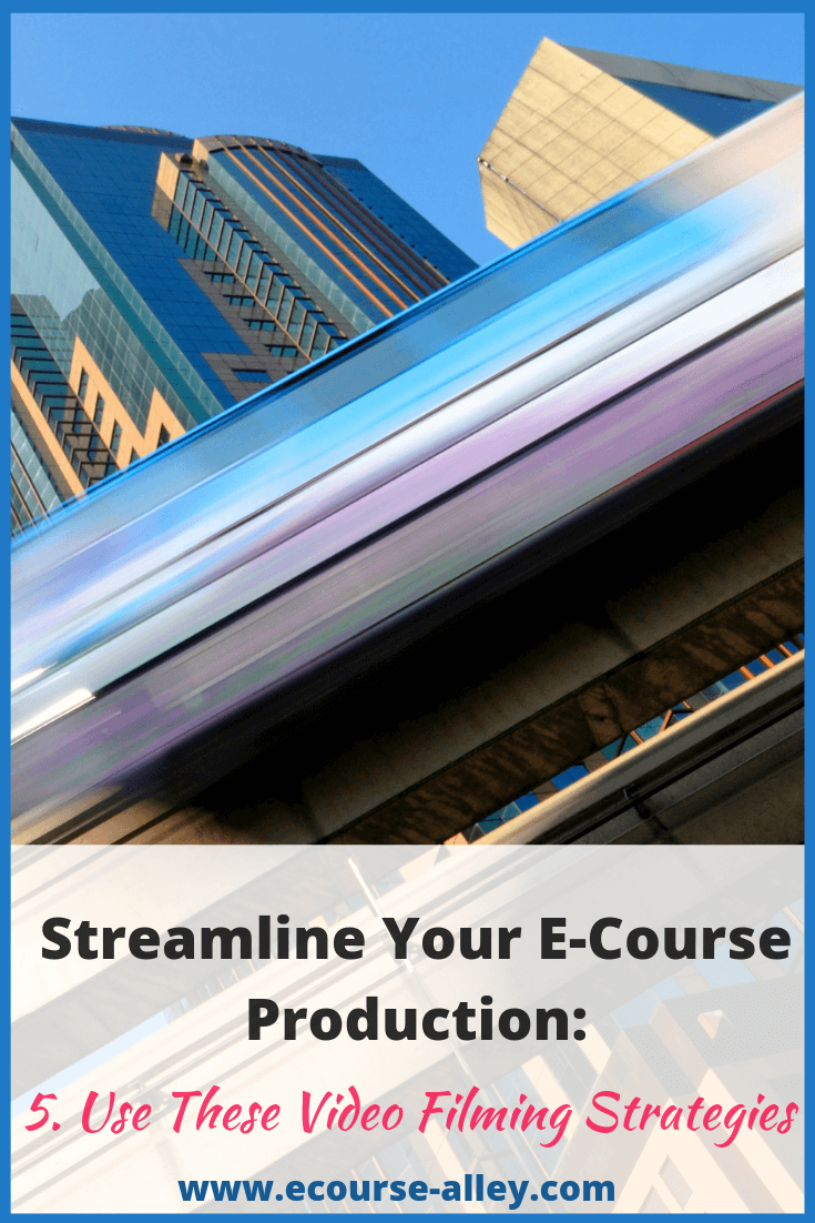 Streamline Your E-Course Production: Use These Video Filming Strategies