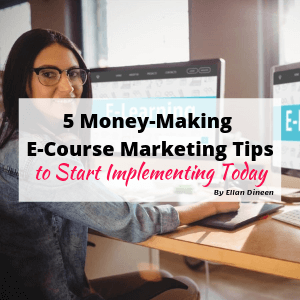 5 Money-Making E-Course Marketing Tips to Start Implementing Today