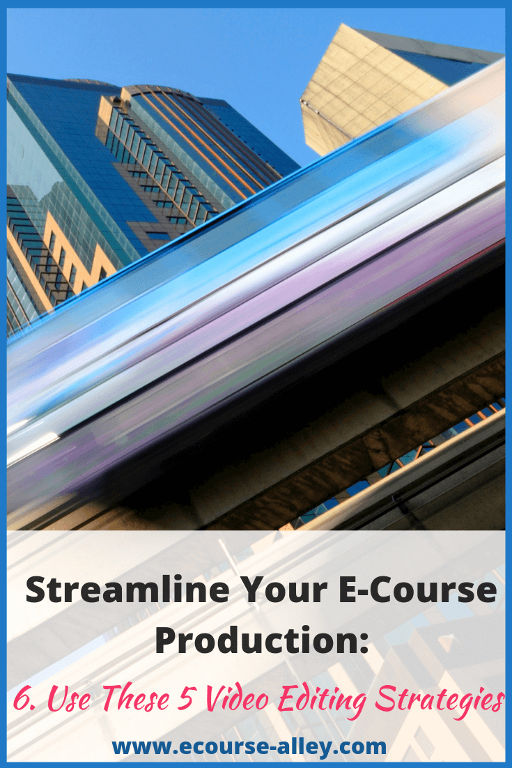 Streamline Your E-Course Production: Use These 5 Video Editing Strategies